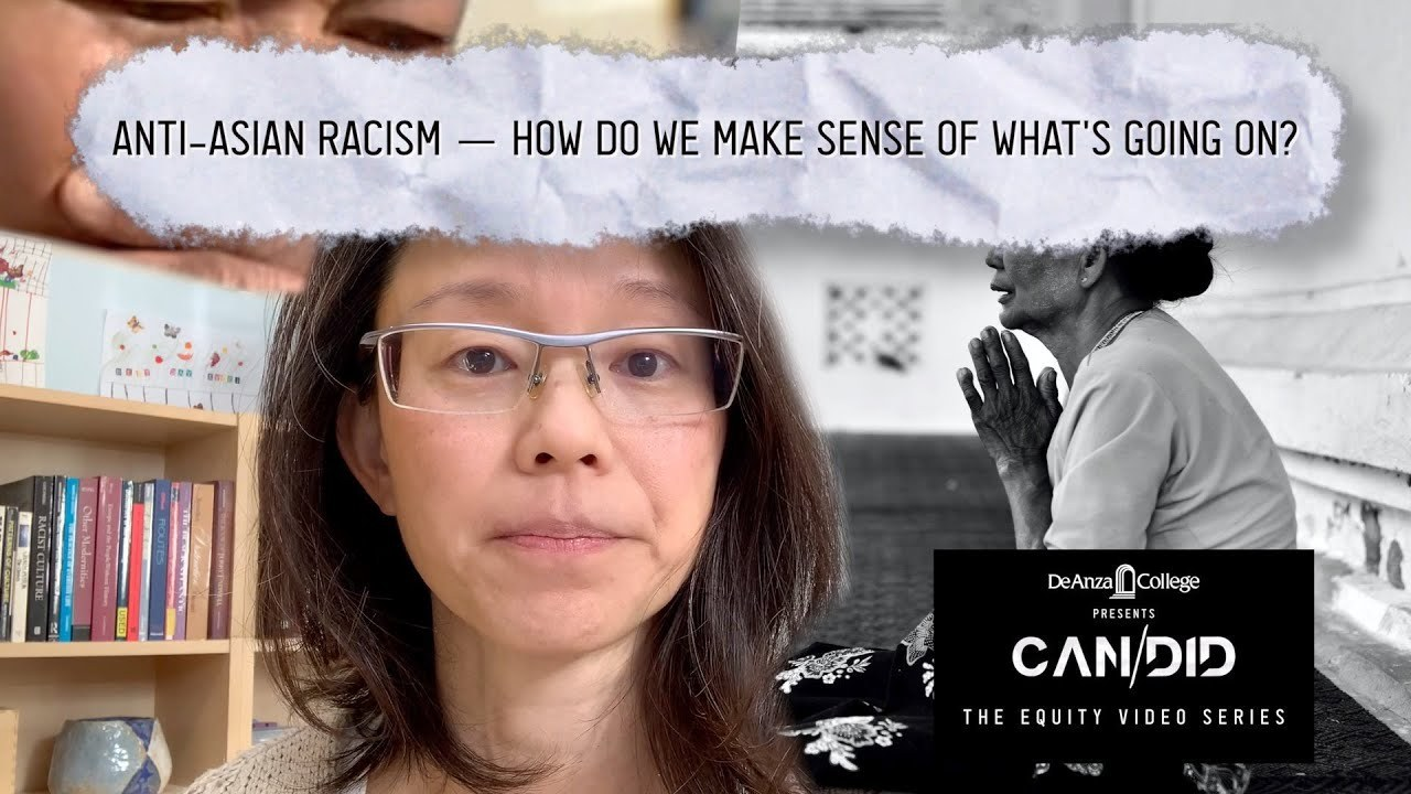 Anti-Asian Racism -- How Do We Make Sense of What's Going On? De Anza College CAN/DID