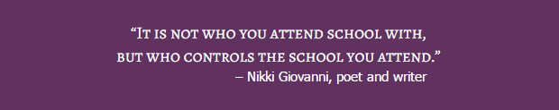 "Quote reading: ""It is not who you attend school with, but who controls the school you attend."" – Nikki Giovanni, poet and writer"