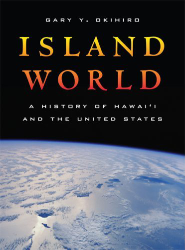 book cover for 'Island World: A History of Hawai'i' by Gary Okihiro