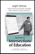 AAPI Nexus: Asian Americans & Pacific Islanders: Policy, Practice and Community Special Issue on Intersections of Education.