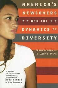 America's Newcomers and the Dynamics of Diversity book cover