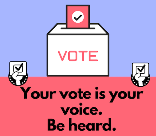 Your vote is your voice. Be heard.